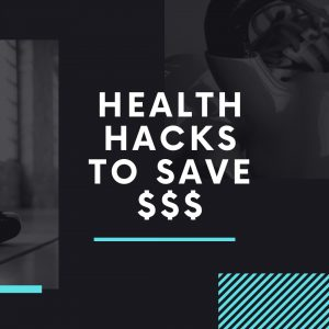 Health Hacks to Save Money