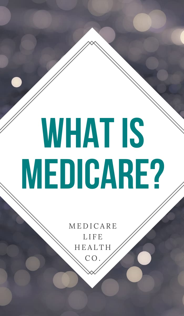 What is Medicare? Learn the basics of Medicare Insurance.