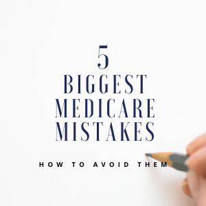 5 Biggest Medicare Mistakes