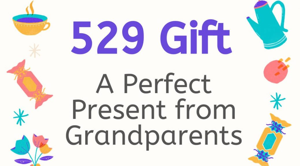 529 Gift - Perfect Grandparent Present
