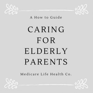 Caring for Elderly Parents - a how to guide from medicare life health co.