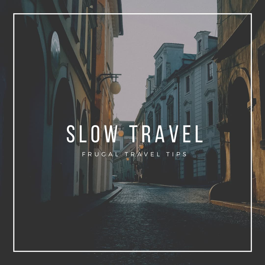 Slow Travel and Frugal Travel Tips