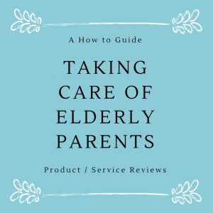 Taking Care of Elderly Parents - Product and Service Reviews