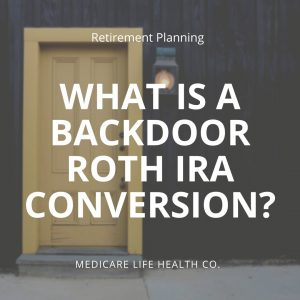 What is a Backdoor Roth IRA Conversion?