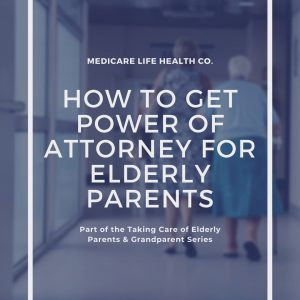 how to get power of attorney for elderly parents with MedicareLifeHealth