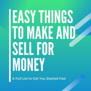 Easy Things to Make and Sell for Money