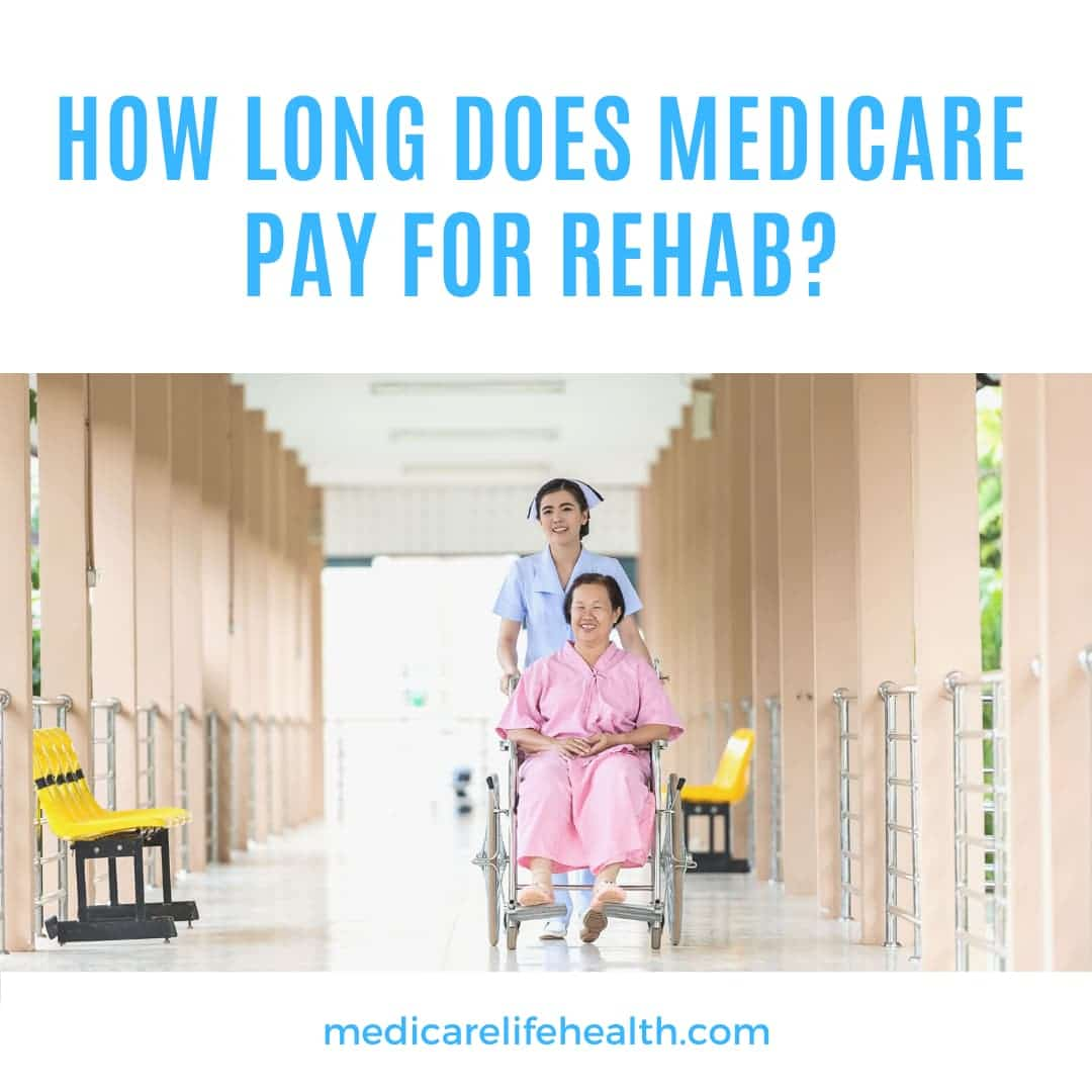 How Long Does Medicare Pay for Rehab