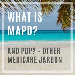 What is MAPD + PDP+ Medicare Jargon Made simple