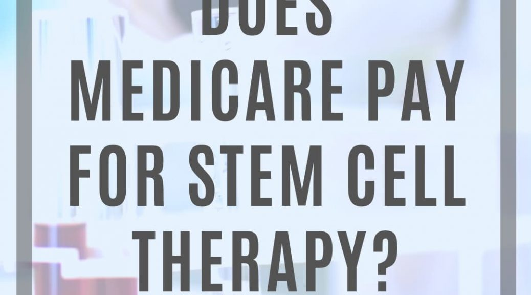 does medicare pay for stem cell therapy article from medicarelifehealth.com