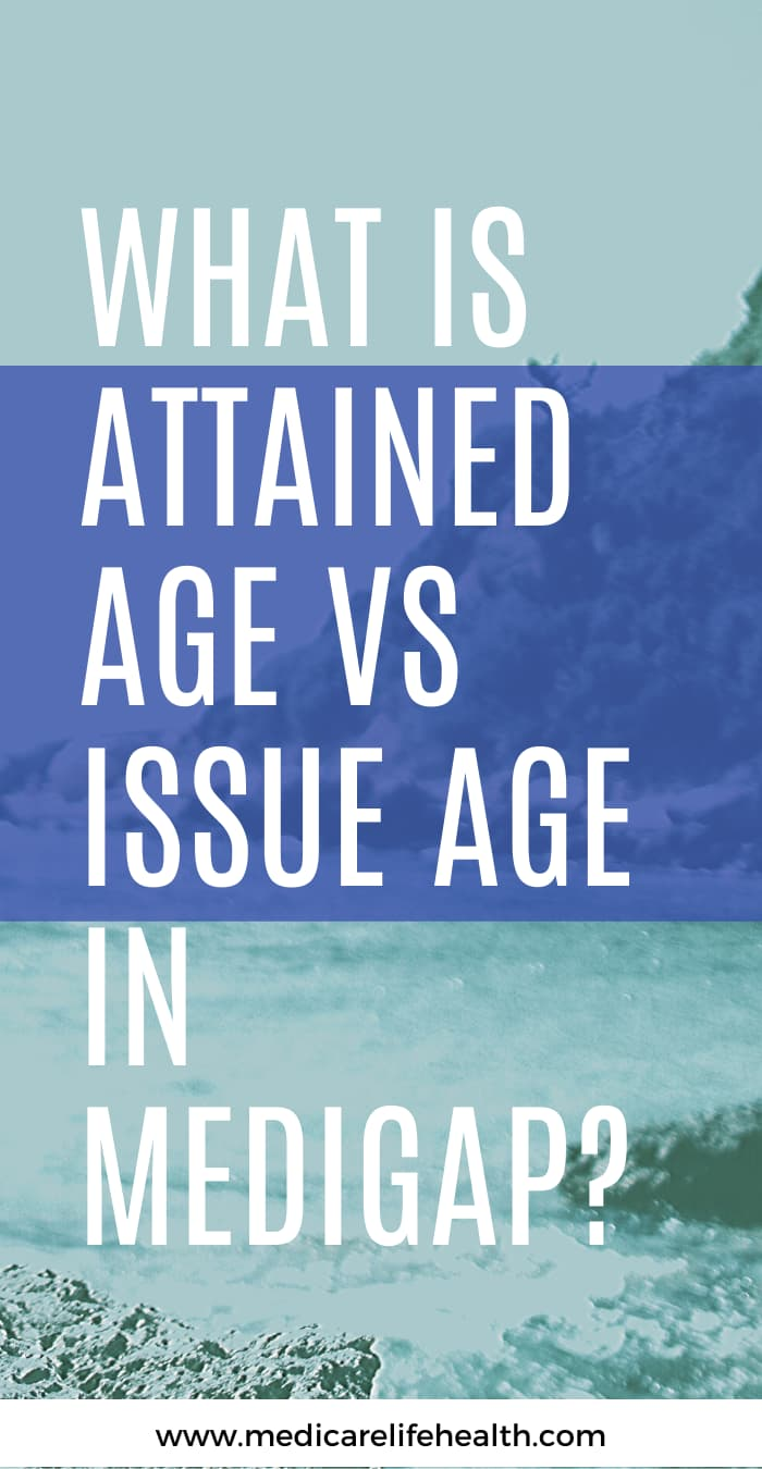what is attained age vs issued age in medigap plans (medicare supplement pricing) pin