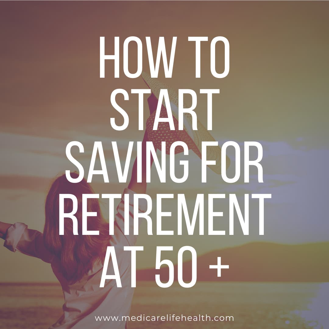 How To Start Saving For Retirement at 50 +