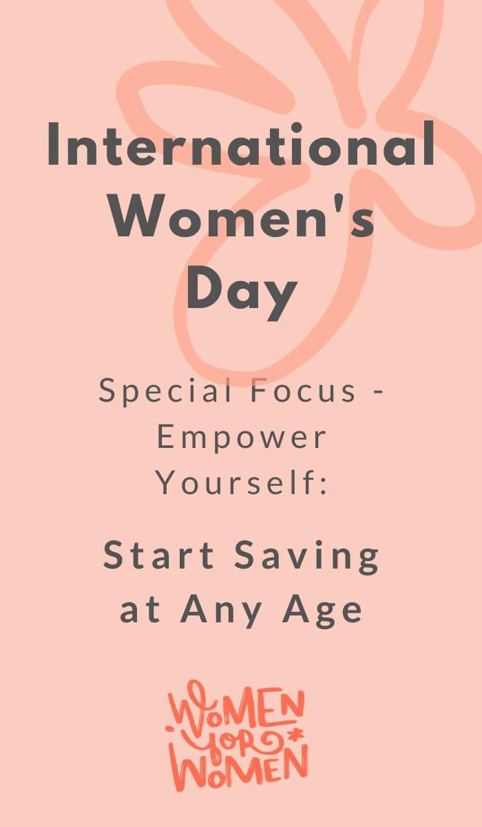 Start Saving at any age - International Women's Day