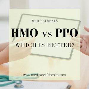 HMO vs PPO Which is better in regards to health insurance, Medicare Advantage Plans and dental insurance