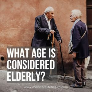 article from MedicareLifeHealth on what age do people call elderly