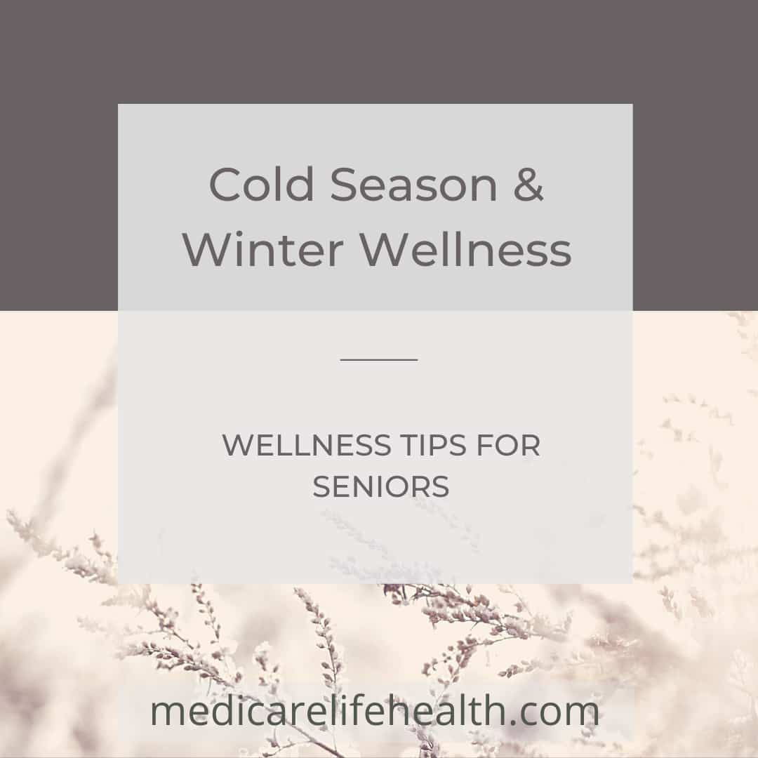 cold season and winter wellness tips for seniors from medicare life health co.