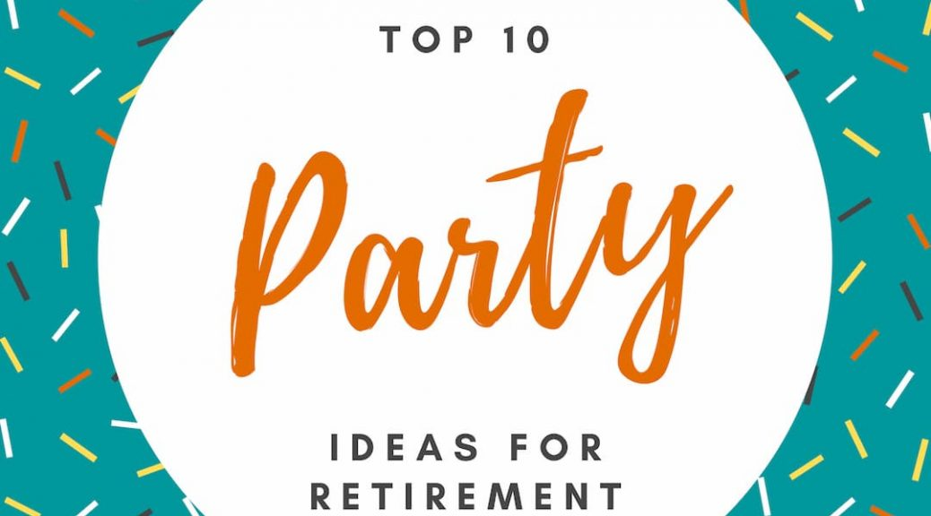 top ten retirement party ideas - list of themes, gifts and fun ideas