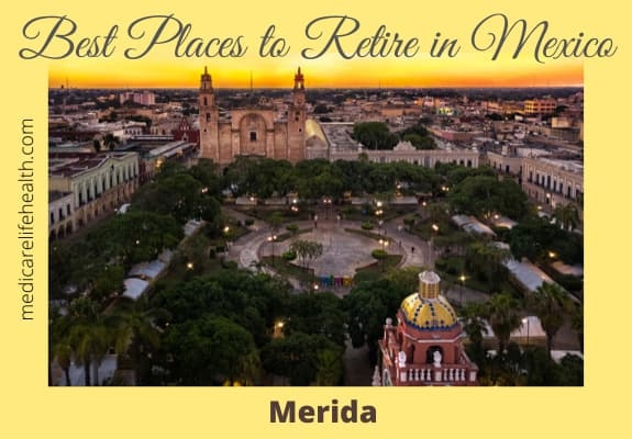 merida mexico best places to retire with medicarelifehealth