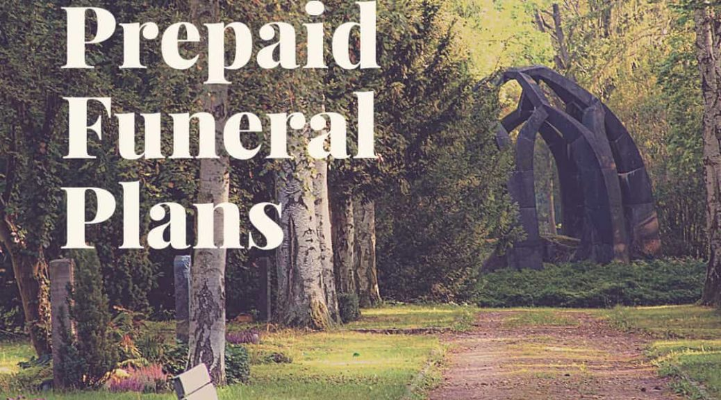 prepaid funeral plans - what are they and are they worth it